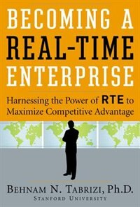 Book Becoming a Real-Time Enterprise: Harnessing the Power of RTE to Maximize Competitive Advantage by Behnam Tabrizi