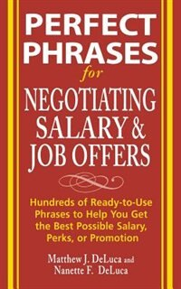 Book Perfect Phrases for Negotiating Salary and Job Offers: Hundreds of Ready-to-Use Phrases to Help You… by Matthew DeLuca