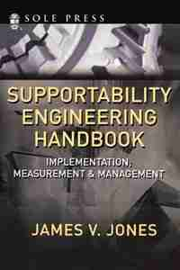 Supportability Engineering Handbook: Implementation, Measurement and Management by James V. Jones