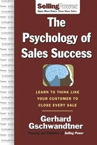Book The Psychology of Sales Success: Learn to Think Like Your Customer to Clove Every Sale by Gerhard Gschwandtner