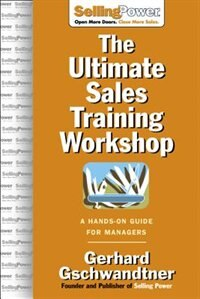 The Ultimate Sales Training Workshop: A Hands-On Guide for Managers: A Hands-On Guide for Managers