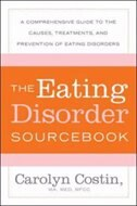 Book The Eating Disorders Sourcebook: A Comprehensive Guide to the Causes, Treatments, and Prevention of… by Carolyn Costin