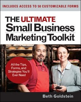 Book The Ultimate Small Business Marketing Toolkit: All the Tips, Forms, and Strategies You'll Ever Need… by Beth Goldstein