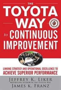 Book The Toyota Way to Continuous Improvement:  Linking Strategy and Operational Excellence to Achieve… by Jeffrey K. Liker