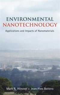 Book Environmental Nanotechnology: Applications and Impacts of Nanomaterials by Mark Wiesner