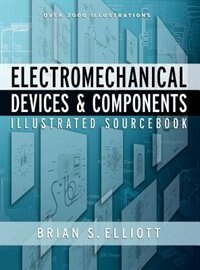 Electromechanical Devices & Components Illustrated Sourcebook by Brian Elliott
