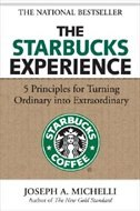 The Starbucks Experience: 5 Principles for Turning Ordinary Into Extraordinary: 5 Principles for…