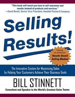 Book Selling Results!: The Innovative System for Maximizing Sales by Helping Your Customers Achieve… by Bill Stinnett
