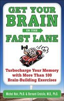 Book Get Your Brain in the Fast Lane: Turbocharge Your Memory with More Than 100 Brain Building Exercises by Michel Noir