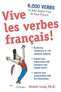 Book Vive les verbes français!: 6,000 Verbs to Add Savoir-Flair to your French by Dennis Long