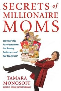 Book Secrets of Millionaire Moms: Learn How They Turned Great Ideas Into Booming Businesses by Tamara Monosoff