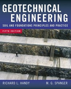 Geotechnical Engineering: Soil and Foundation Principles and Practice, 5th Ed. by Richard L. Handy