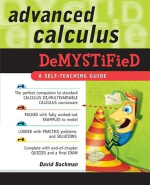 Advanced Calculus Demystified by David Bachman