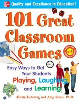 Book 101 Great Classroom Games: Easy Ways to Get Your Students Playing, Laughing, and Learning by Alexis Ludewig