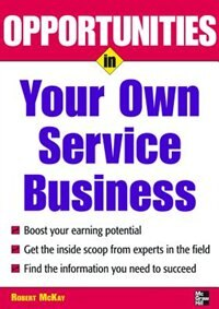 Book Opportunities in Your Own Service Business by Robert Mckay