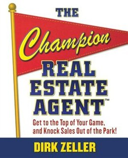 Book The Champion Real Estate Agent: Get to the Top of Your Game and Knock Sales Out of the Park by Dirk Zeller
