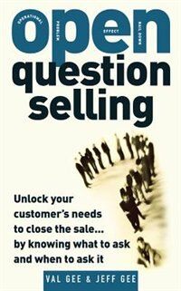 Book OPEN-Question Selling: Unlock Your Customer's Needs to Close the Sale... by Knowing What to Ask and… by Jeff Gee