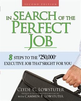 Book In Search of the Perfect Job: 8 Steps to the $250,000+ Executive Job That's Right for You by Clyde Lowstuter