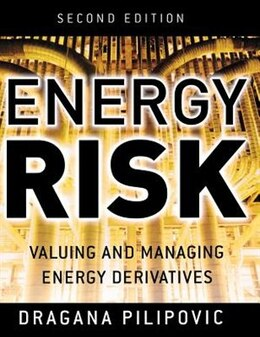 Book Energy Risk: Valuing and Managing Energy Derivatives: Valuing and Managing Energy Derivatives by Dragana Pilipovic