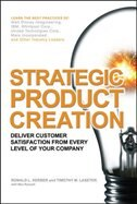 Book Strategic Product Creation: Deliver Customer Satisfaction From Every Level Of Your Company by Ronald L. Kerber