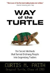 Way of the Turtle: The Secret Methods that Turned Ordinary People into Legendary Traders: The…