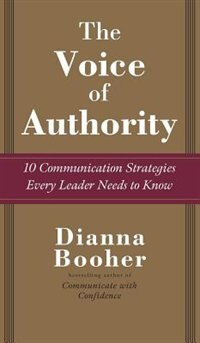 Book The Voice of Authority: 10 Communication Strategies Every Leader Needs to Know: 10 Communication… by Dianna Booher