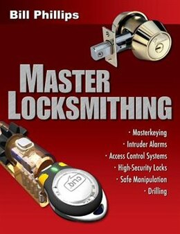 Book Master Locksmithing: An Expert's Guide to Master Keying, Intruder Alarms, Access Control Systems… by Bill Phillips