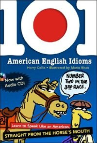 Book 101 American English Idioms w/Audio CD: Learn to speak Like an American Straight from the Horse's… by Harry Collis