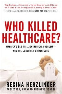 Book Who Killed HealthCare?: America's $2 Trillion Medical Problem - and the Consumer-Driven Cure… by Regina Herzlinger