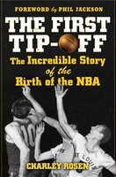The First Tip-Off: The Incredible Story of the Birth of the NBA: The Incredible Story of the Birth…