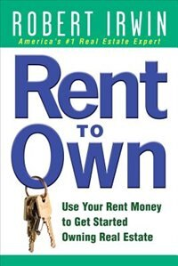 Book Rent to Own: Use Your Rent Money to Get Started Owning Real Estate: Use Your Rent Money to Get… by Robert Irwin