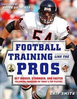 Football Training Like the Pros: Get Bigger, Stronger, and Faster Following the Programs of Today's…