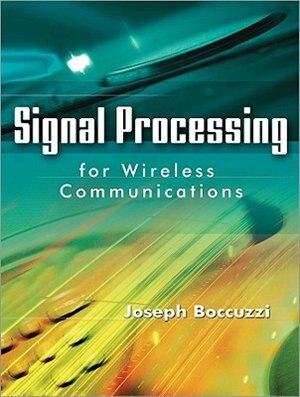 Signal Processing for Wireless Communications by Joseph Boccuzzi