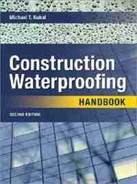 Construction Waterproofing Handbook: Second Edition by Michael T. Kubal
