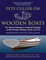 Pete Culler on Wooden Boats: The Master Craftsman's Collected Teachings on Boat Design, Building…