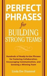 Book Perfect Phrases for Building Strong Teams: Hundreds of Ready-to-Use Phrases for Fostering… by Linda Eve Diamond