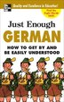 Just Enough German, 2nd Ed.: How To Get By and Be Easily Understood by D.L. Ellis