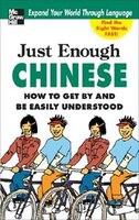 Just Enough Chinese, 2nd. Ed.: How To Get By and Be Easily Understood