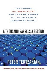 Book A Thousand Barrels a Second: The Coming Oil Break Point and the Challenges Facing an Energy… by Peter Tertzakian