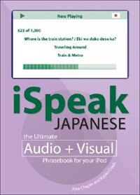 Book iSpeak Japanese Phrasebook (MP3 CD + Guide): The Ultimate Audio & Visual Phrasebook for Your iPod by Alex Chapin