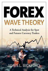 Book Forex Wave Theory: A Technical Analysis for Spot and Futures Curency Traders: A Technical Analysis… by James L. Bickford