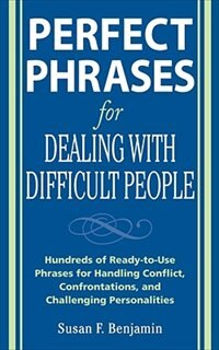 Book Perfect Phrases for Dealing with Difficult People: Hundreds of Ready-to-Use Phrases for Handling… by Susan Benjamin