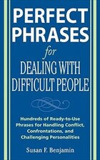 Perfect Phrases for Dealing with Difficult People: Hundreds of Ready-to-Use Phrases for Handling…