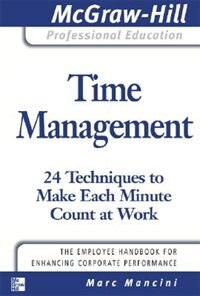Book Time Management: 24 Techniques to Make Each Minute Count at Work: 24 Techniques to Make Each Minute… by Marc Mancini