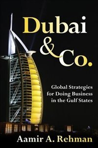 Dubai & Co.: Global Strategies for Doing Business in the Gulf States: Global Strategies for Doing…