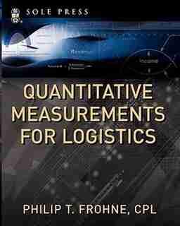 Quantitative Measurements for Logistics by Philip T. Frohne