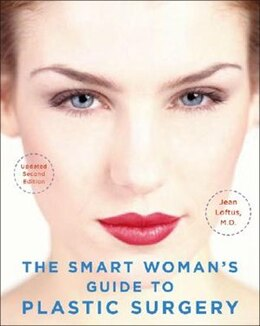 Book The Smart Woman's Guide to Plastic Surgery, Updated Second Edition by Jean Loftus