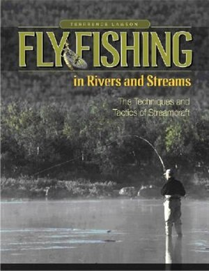Fly Fishing in Rivers and Streams: The Techniques and Tactics of Streamcraft by Terrence Lawton