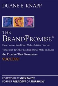 Book The Brand Promise: How Ketel One, Costco, Make-A-Wish, Tourism Vancouver, and Other Leading Brands… by Duane Knapp