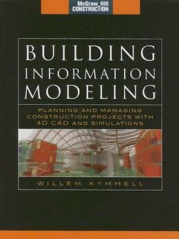 Book Building Information Modeling: Planning and Managing Construction Projects with 4D CAD and… by Willem Kymmell